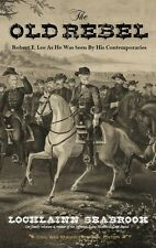 """""""The Old Rebel: Robert E. Lee As He Was Seen by His Contemporaries"""" paperback"""