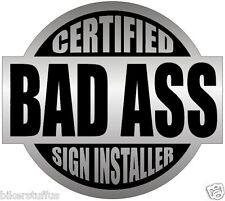 CERTIFIED BAD A$$ SIGN INSTALLER (LOT OF 3) STICKER BLACK ON GREY HARD HAT DECAL