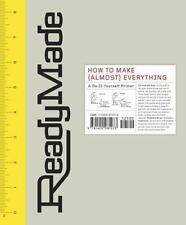 ReadyMade: How to Make [Almost] Everything: A Do-It-Yourself Primer by Hawthorne