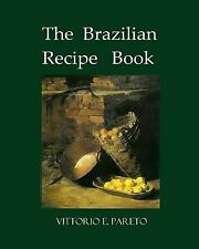 The Brazilian Recipe Book : All You Need to Make a Great Brazilian Meal by...