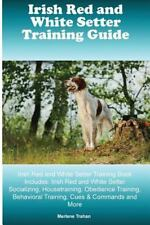 Irish Red and White Setter Training Guide Irish Red and White Setter Training.