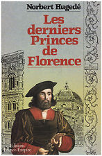 HUGEDE Norbert - LES DERNIERS PRINCES DE FLORENCE - 1983