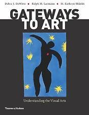 Gateways to Art: Understanding the Visual Arts by DeWitte, Debra J., Larmann, R