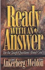 Ready with an Answer : For the Tough Questions about God by John Ankerberg...