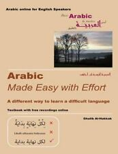 Arabic Made Easy with Effort : A Different Way to Learn a Difficult Language...