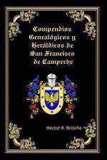 Compendios Genealogicos y Heraldicos de San Francisco de Campeche :...