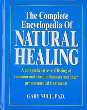 The complete encyclopedia of natural healing: A comprehensive A-Z listing of com