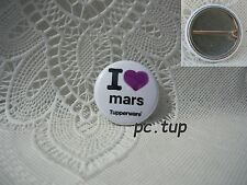 Gadget Miniature Tupperware : Badge / Épinglette / Pin's I Love Mars