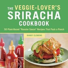 Veggie-Lover's Sriracha Cookbook : 50 Vegan Rooster Sauce Recipes That Pack a...