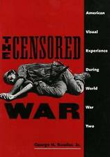 NEW The Censored War: American Visual Experience During World War Two
