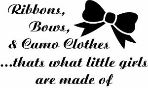 Ribbons Bows & Camo Clothes...That's What Little Girls Are Made Of Wall Decal