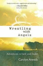 Wrestling with Angels: Adventures in Faith and Doubt (ConversantLife.com®) by Ar