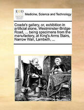 Coade's Gallery, Or, Exhibition in Artificial Stone, Westminster-Bridge-Road, ... Being Specimens from the Manufactory, at King's Arms Stairs, Narrow Wall, Lambeth, ... by See Notes Multiple Contributors (Paperback / softback, 2010)