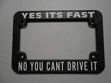 """MOTORCYCLE LICENSE PLATE FRAME """"YES ITS FAST NO YOU CANT DRIVE IT"""" CHOPPER BIKE"""