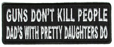GUNS DON'T KILL PEOPLE, DADS WITH PRETTY DAUGHTERS DO - IRON or SEW ON PATCH