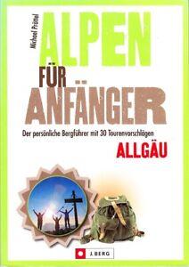 Wanderführer Allgäu, Alpen für Anfänger, 30 Touren Oberstdorf Füssen Baad IFEN