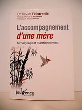L'ACCOMPAGNEMENT D'UNE MERE - Dr Xavier FEINTRENIE - Jouvence Editions - 2010