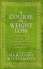A Course In Weight Loss a hardcover book by Marianne Williamson FREE SHIPPING