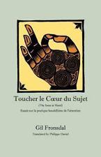 Toucher Le Coeur Du Sujet: Essais Sur La Pratique Bouddhiste de L'Attention (Pap