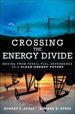 Crossing the Energy Divide: Moving from Fossil Fuel Dependence to a Clean-Energy