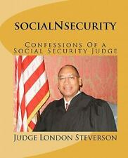 SocialNsecurity : Confessions of a Social Security Judge by Judge Steverson...