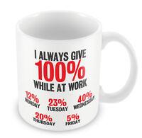 I always give 100% while at work Mug FUNNY Gift Idea coffee cup 121