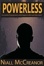 Powerless : In a World of Superpowers, What Happens When You Have None? by...