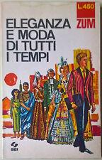 Eleganza e moda di tutti i tempi - Gabriella Linati - 1968, SEI - L