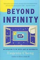 Beyond Infinity: An Expedition to the Outer Limits of Mathematics by Cheng, Eug