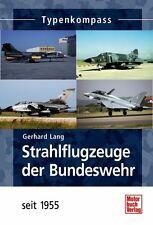 Strahlflugzeuge der Bundeswehr seit 1955 Modelle Daten Fakten Typenkompass Buch