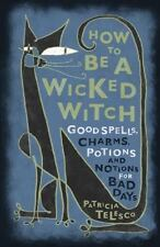 HOW TO BE A WICKED WITCH : Good Spells, Charms, Potions & Notions for Bad Days