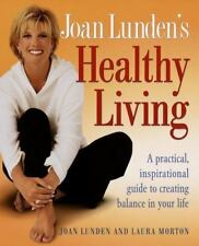 Joan Lunden's Healthy Living: A Practical, Inspirational Guide to Creating...
