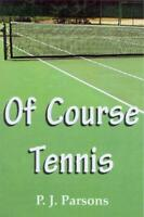 Of Course Tennis by Parsons, P. J., NEW Book, FREE & FAST Delivery, (Paperback)