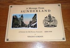 A MESSAGE FROM SUNDERLAND. A PORTRAIT IN OLD PICTURE POSTCARDS. VINCENT GORDON.