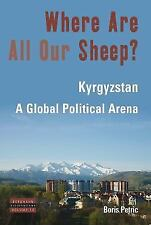 Where Are All Our Sheep?: Kyrgyzstan, A Global Political Arena (Dislocations)