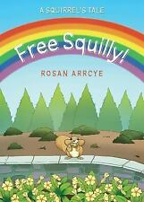 Free Squilly! a Squirrel's Tale by Rosan Arrcye (2016, Paperback)