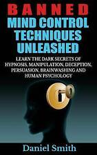 Banned Mind Control Techniques Unleashed: Learn The Dark Secrets Of Hypnosis, Ma