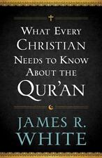 What Every Christian Needs to Know about the Qur'an by James R. White (2013, Pap