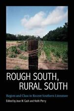 Rough South, Rural South : Region and Class in Recent Southern Literature: By...