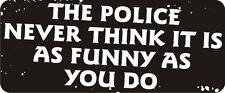 3 - Police Never Think It Funny Hard Hat Biker Helmet Sticker Bs543 3