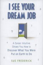 I See Your Dream Job: A Career Intuitive Shows You How to Discover What You Were