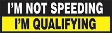 I'm Not Speeding I'm Qualifying Bumper Sticker Vinyl Decal Funny Humor Speed ax