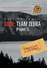 Code: Team Zebra : (Project 7) by Dale Greenwell (2013, Hardcover)