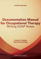 Documentation Manual for Occupational Therapy : Writing SOAP Notes, Paperback...