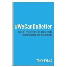 We Can Do Better: Strategies for Racial Unity Through Community Restoration, Par