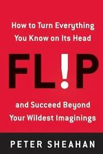 Flip: How to Turn Everything You Know on Its Head--