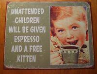 UNATTENDED CHILDREN WILL BE GIVEN A KITTEN & ESPRESSO Rustic Retro Style Sign