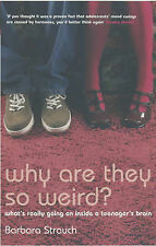 Why are They So Weird?: What's Really Going on in a Teenager's Brain-ExLibrary