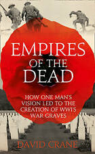 Empires of the Dead: How One Man's Vision Led to the Creation of WW1's War Grave