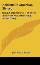 Incidents In American History: Being A Selection Of The Most Important And Inter